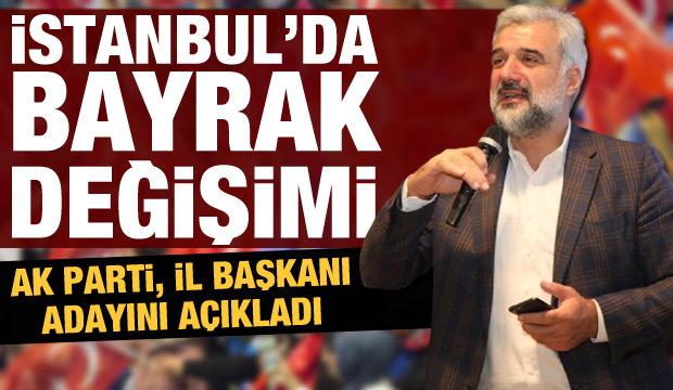 Son dakika: AK Parti, İstanbul İl Başkanı adayını açıkladı