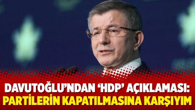 Davutoğlu'ndan 'HDP' açıklaması: Partilerin kapatılmasına karşıyım